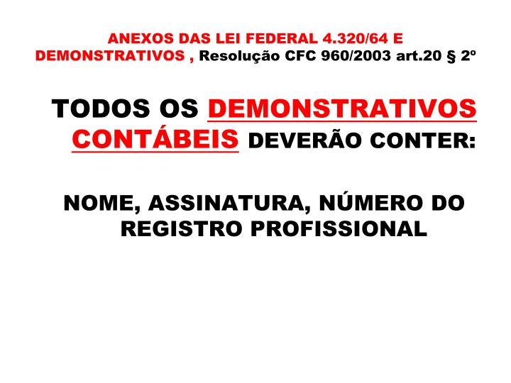ANEXOS DAS LEI FEDERAL 4.320/64 E DEMONSTRATIVOS ,