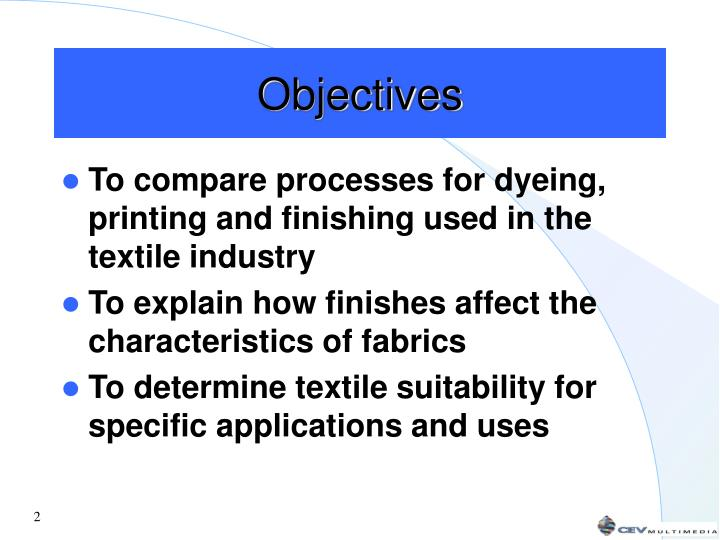 To compare processes for dyeing, printing and finishing used in the textile industry