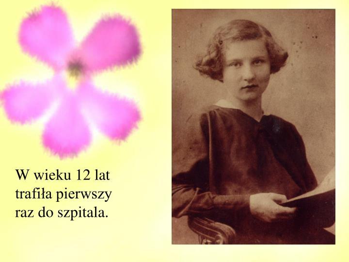 W wieku 12 lat trafiła pierwszy raz do szpitala.