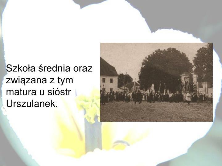 Szkoła średnia oraz związana z tym matura u sióstr Urszulanek.