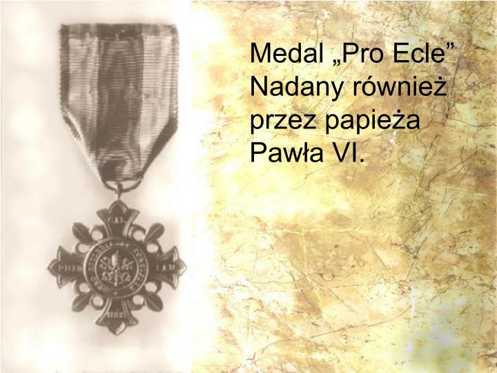 """Medal """"Pro Ecle"""" Nadany również przez papieża Pawła VI."""