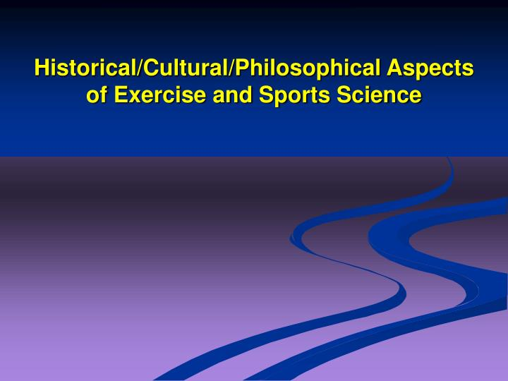 Historical/Cultural/Philosophical Aspects of Exercise and Sports Science