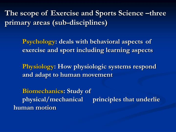 The scope of Exercise and Sports Science –three primary areas (sub-disciplines)