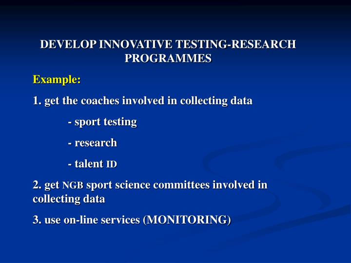 DEVELOP INNOVATIVE TESTING-RESEARCH PROGRAMMES