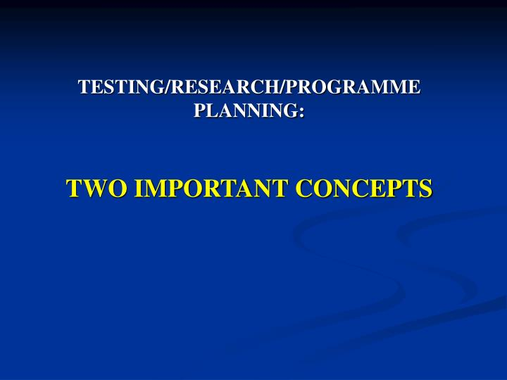 TESTING/RESEARCH/PROGRAMME PLANNING: