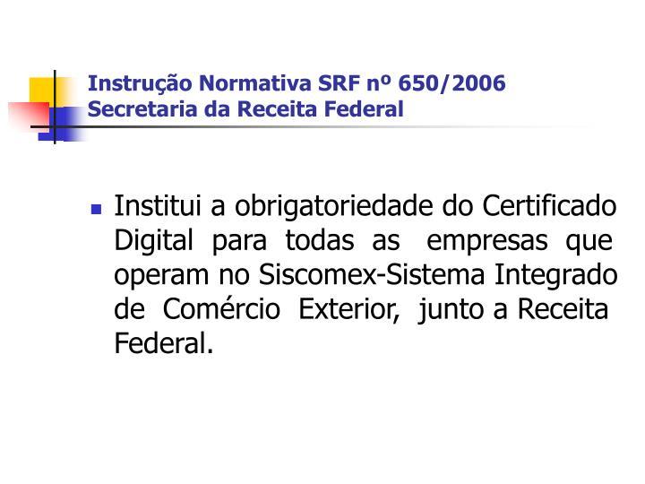 Instrução Normativa SRF nº 650/2006