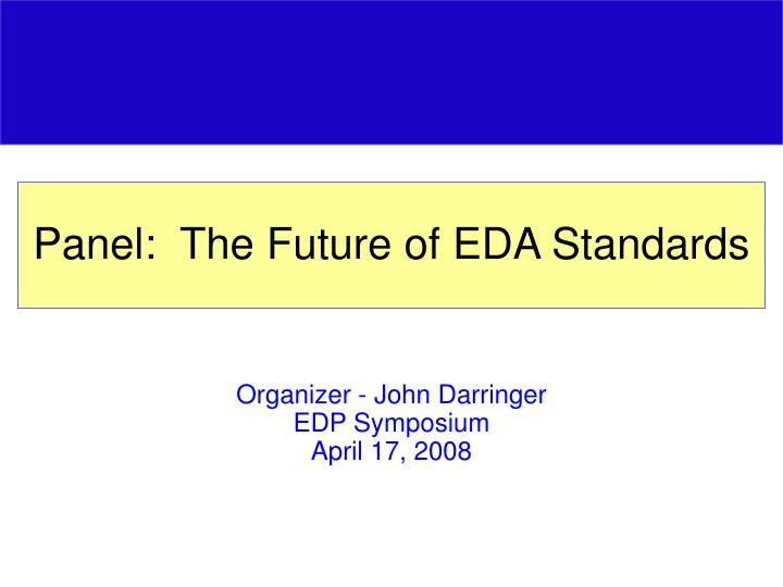 Panel:  The Future of EDA Standards
