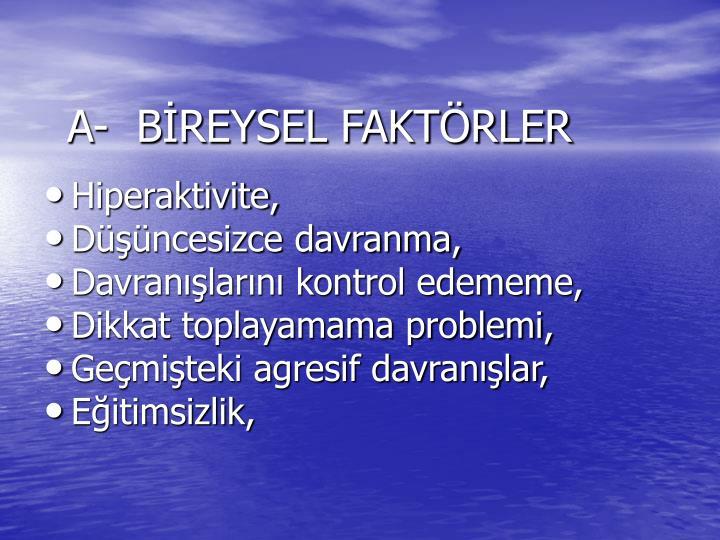 A-  BİREYSEL FAKTÖRLER