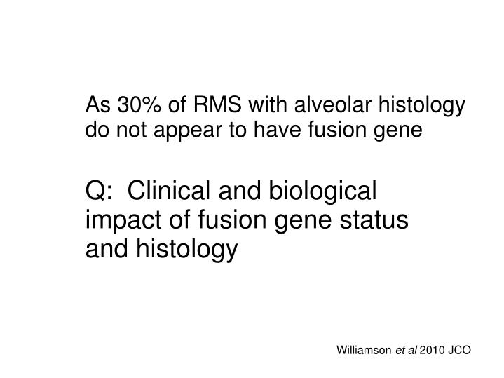 As 30% of RMS with alveolar histology