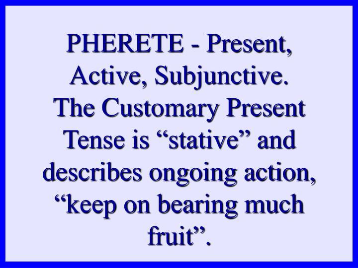 PHERETE - Present, Active, Subjunctive.