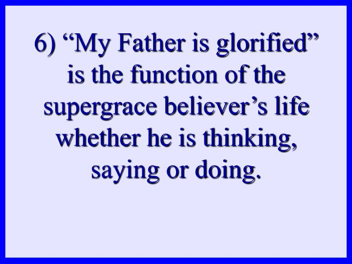 "6) ""My Father is glorified"" is"