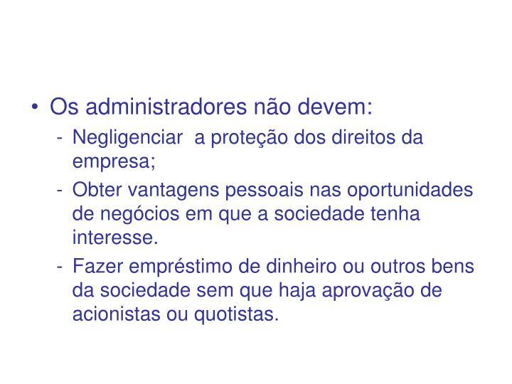 Os administradores não devem: