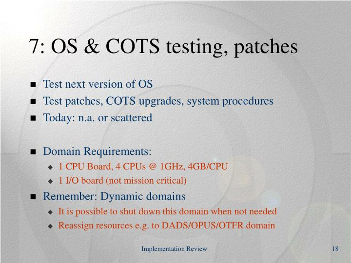 7: OS & COTS testing, patches