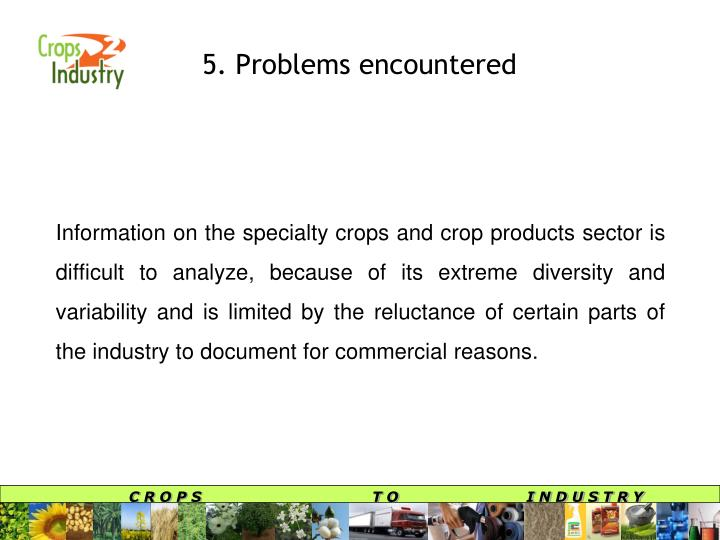 Information on the specialty crops and crop products sector is difficult to analyze, because of its extreme diversity and variability and is limited by the reluctance of certain parts of the industry to document for commercial reasons.