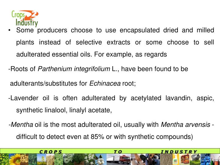 Some producers choose to use encapsulated dried and milled plants instead of selective extracts or some choose to sell adulterated essential oils. For example, as regards