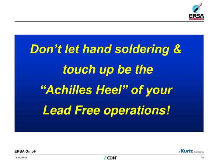 Don't let hand soldering &