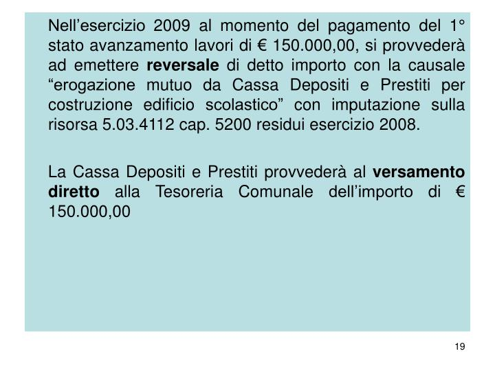 Nell'esercizio 2009 al momento del pagamento del 1° stato avanzamento lavori di € 150.000,00, si provvederà ad emettere