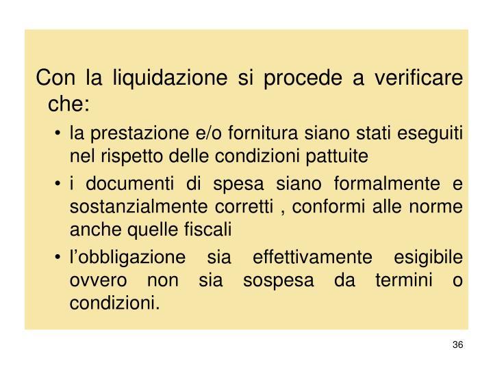 Con la liquidazione si procede a verificare che: