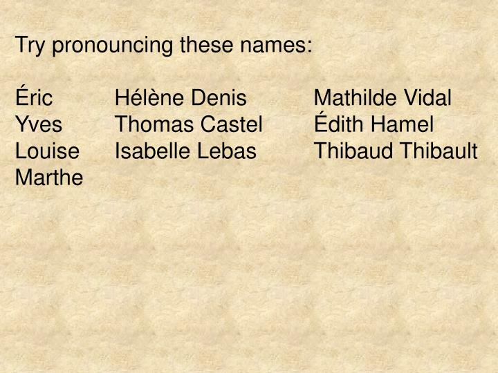 Try pronouncing these names: