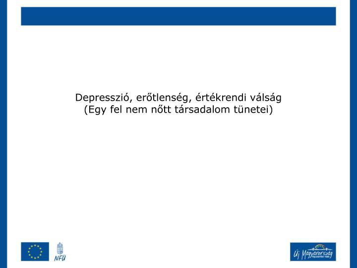 Depresszió, erőtlenség, értékrendi válság