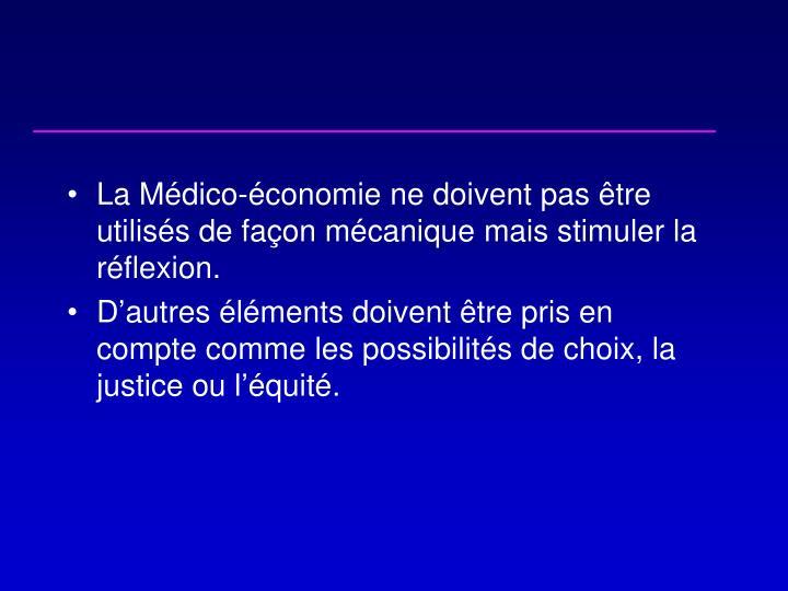 La Médico-économie ne doivent pas être utilisés de façon mécaniquemais stimuler la réflexion.