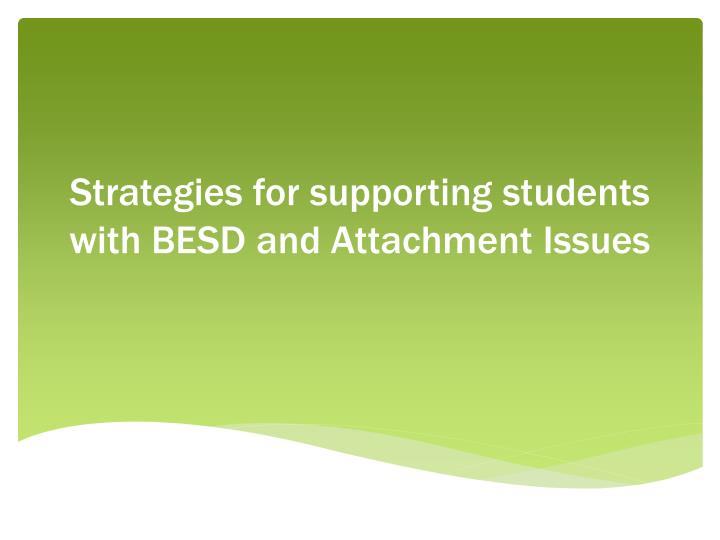 Strategies for supporting students with BESD and Attachment Issues