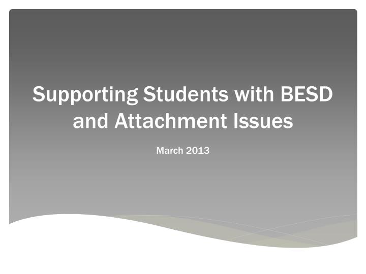 Supporting students with besd and attachment issues