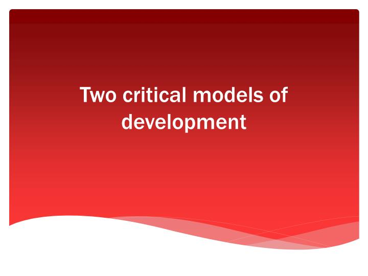 Two critical models of development