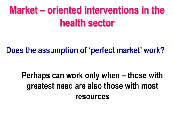 Market – oriented interventions in the health sector