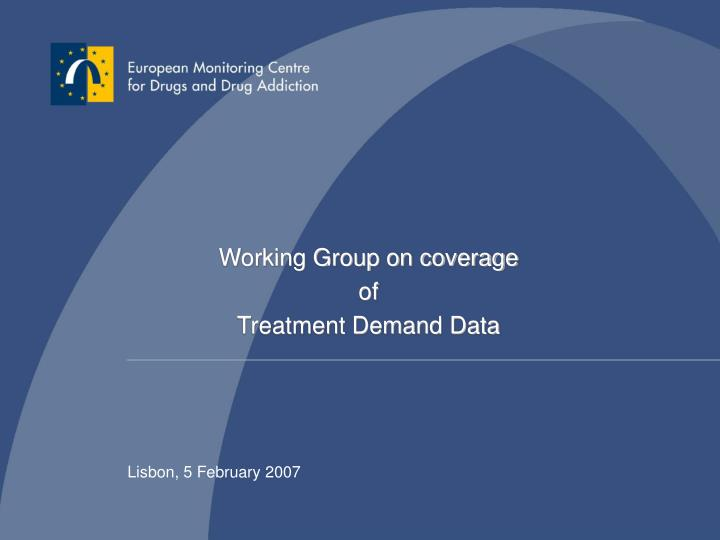 Working group on coverage of treatment demand data