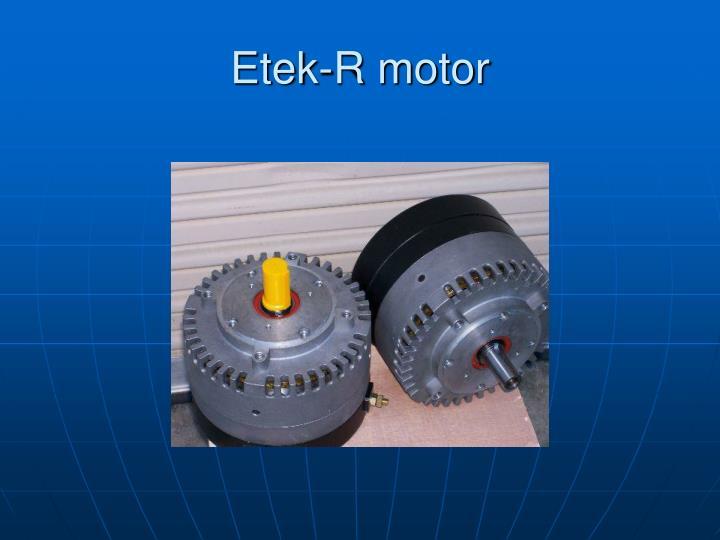 Etek-R motor