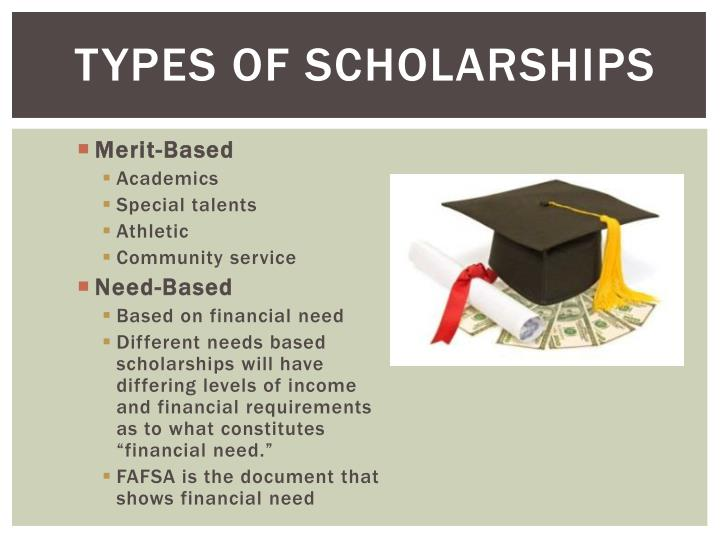 types of college scholarships Scholarships are a great way to help pay for college and are one of many ways that you can fund your education university scholarships are awarded on the basis of.