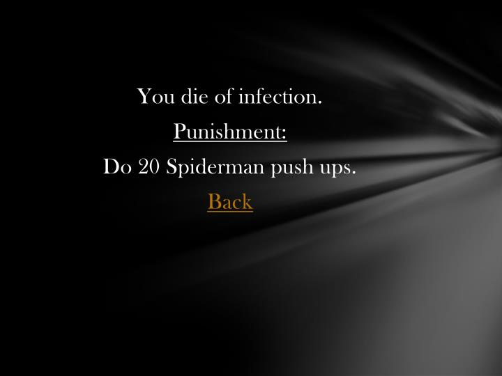 You die of infection.