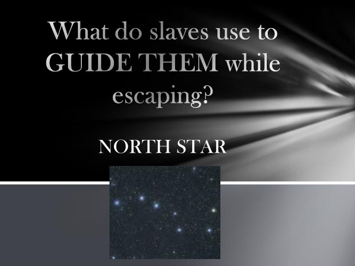 What do slaves use to GUIDE THEM while escaping?