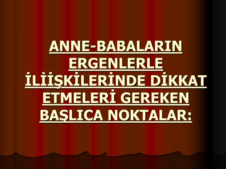 ANNE-BABALARIN ERGENLERLE LKLERNDE DKKAT ETMELER GEREKEN BALICA NOKTALAR: