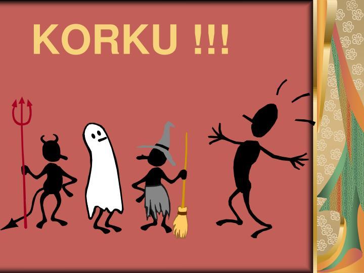 KORKU !!!