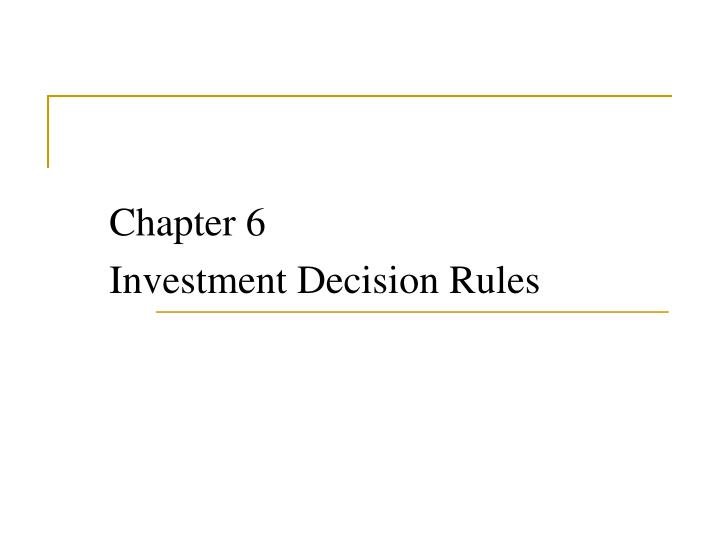 Chapter 6 investment decision rules