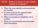 t5c09 what is a reason to use simplex instead of a repeater