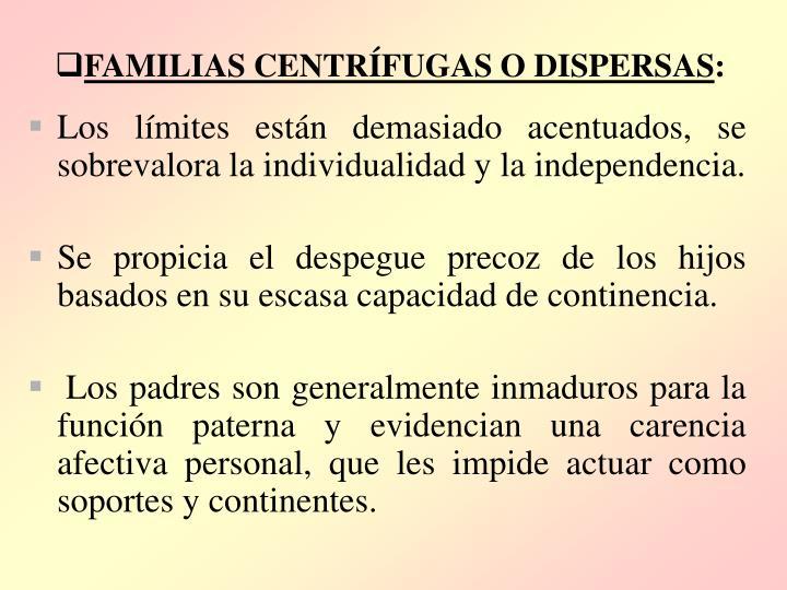 FAMILIAS CENTRÍFUGAS O DISPERSAS