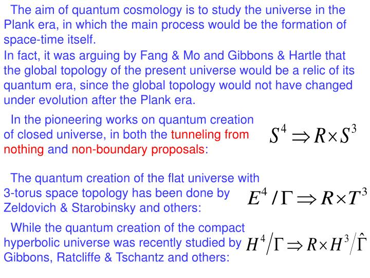 The aim of quantum cosmology is to study the universe in the Plank era, in which the main process would be the formation of space-time itself.