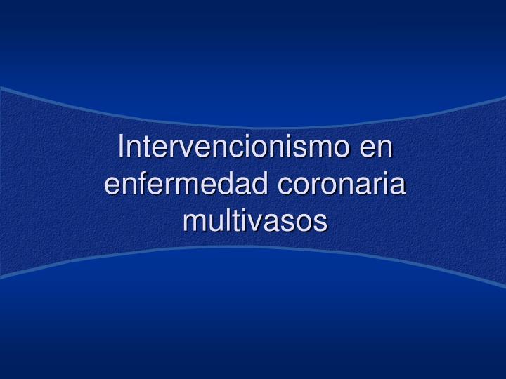 Intervencionismo en enfermedad coronaria multivasos