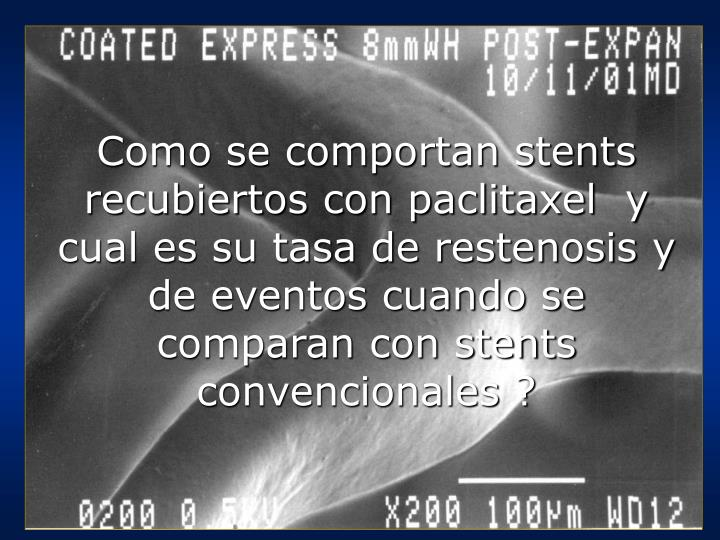 Como se comportan stents recubiertos con paclitaxel  y cual es su tasa de restenosis y de eventos cuando se comparan con stents convencionales ?