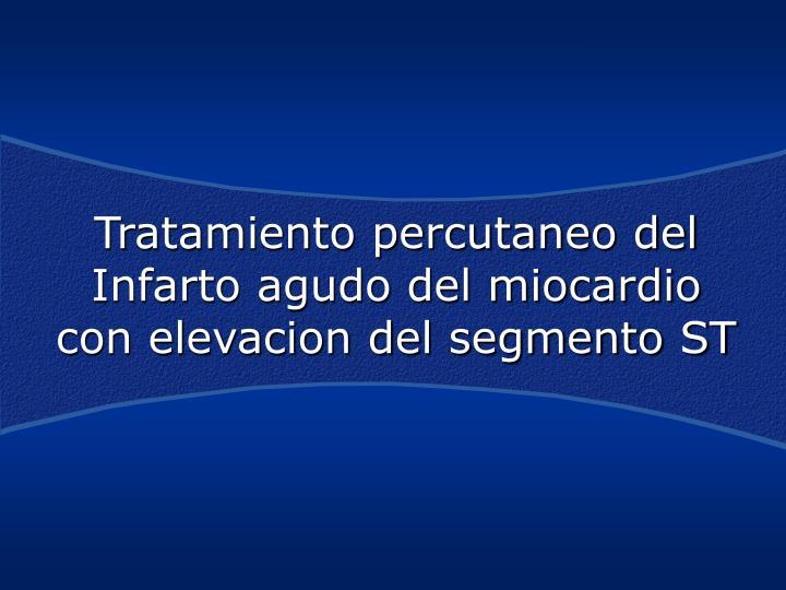 Tratamiento percutaneo del Infarto agudo del miocardio con elevacion del segmento ST