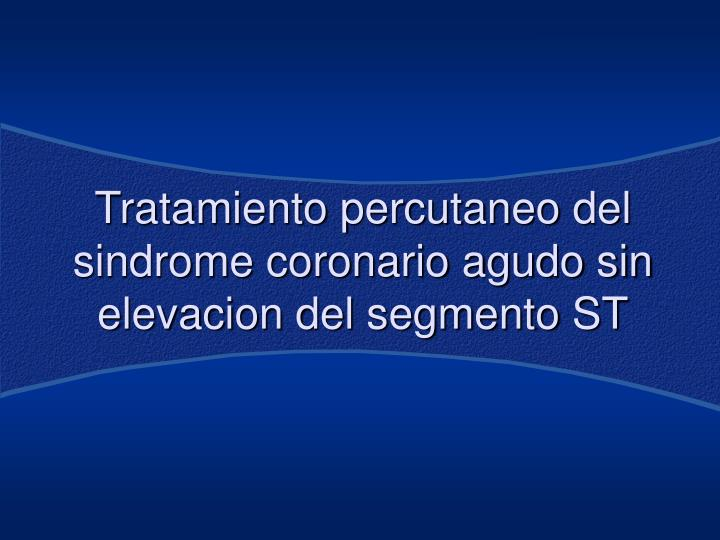 Tratamiento percutaneo del sindrome coronario agudo sin elevacion del segmento ST