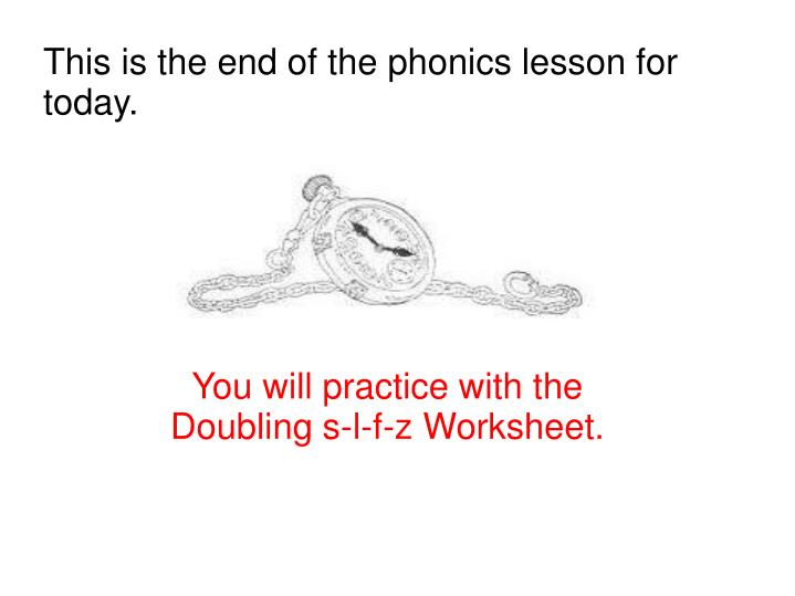 This is the end of the phonics lesson for today.
