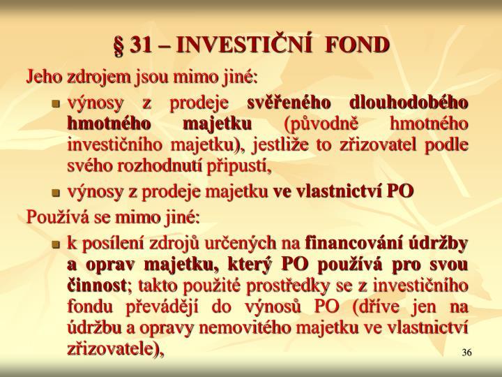 § 31 – INVESTIČNÍ  FOND