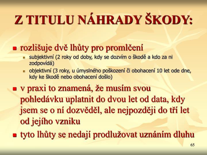 Z TITULU NÁHRADY ŠKODY: