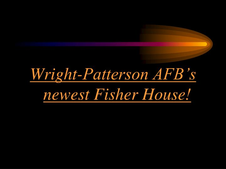 Wright-Patterson AFB's       newest Fisher House!