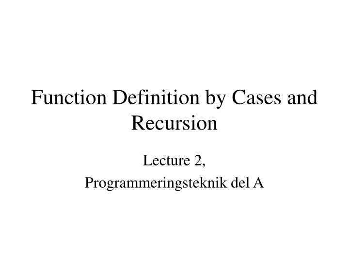 Function Definition by Cases and Recursion