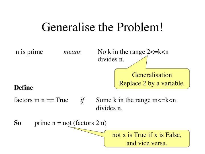 Generalise the Problem!